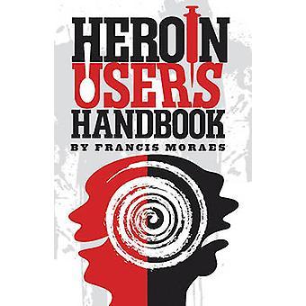 Heroin User's Handbook by Francis Moraes - 9781579512293 Book