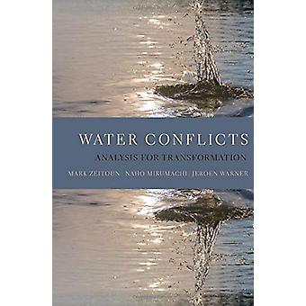 Water Conflicts - Analysis for Transformation by Mark Zeitoun - 978019
