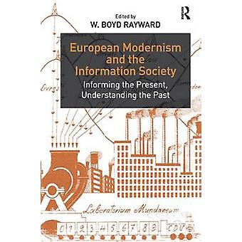 European Modernism and the Information Society  Informing the Present Understanding the Past by Edited by W Boyd Rayward