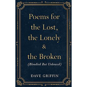 Poems for The Lost The Lonely  The Broken Bloodied But Unbowed by Griffin & Dave