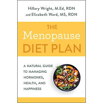 Menopause Diet Plan  A Complete Guide to Managing Hormones Health and Happiness by Hillary Wright & Elizabeth M Ward M S R D