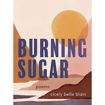 Burning Sugar by Belle Blain & Cicely
