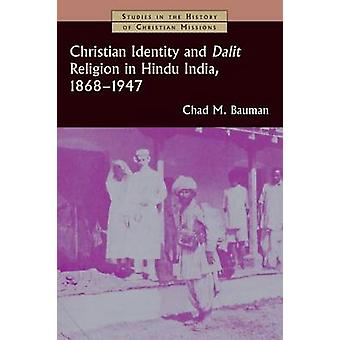 Christian Identity and Dalit Religion in Hindu India - 1868-1947 by C