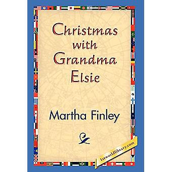 Christmas with Grandma Elsie by Martha Finley - 9781421829883 Book