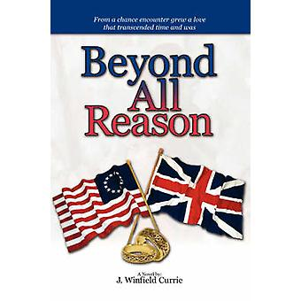 Beyond All Reason by J Winfield Currie - 9781425798048 Book
