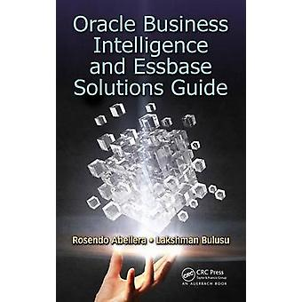 Oracle Business Intelligence and Essbase Solutions Guide by Rosendo A