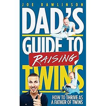 Dad's Guide to Raising Twins - How to Thrive as a Father of Twins by J