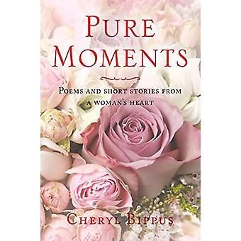 Pure Moments - Poems and Short Stories from a Woman's Heart by Cheryl