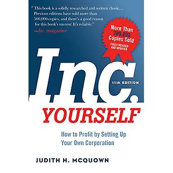 INC. Yourself  How to Profit by Setting Up Your Own Corporation by Judith H McQuown