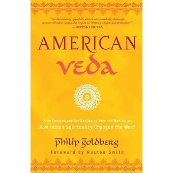 Amerikaanse Veda Van Emerson en de Beatles tot Yoga en MeditatieHoe Indiase spiritualiteit het Westen veranderde