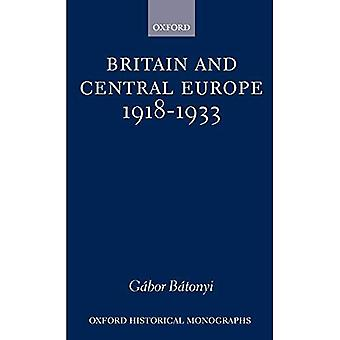 Grande-Bretagne et Europe centrale, 1918-1933 (Oxford Historical Monographs)