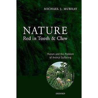 Nature Red in Tooth and Claw  Theism and the Problem of Animal Suffering by Michael Murray