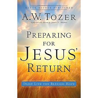 Preparación para Jesús volver - diario vivo la esperanza bienaventurada de un W Tozer