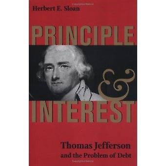 Principle and Interest - Thomas Jefferson and the Problem of Debt (New