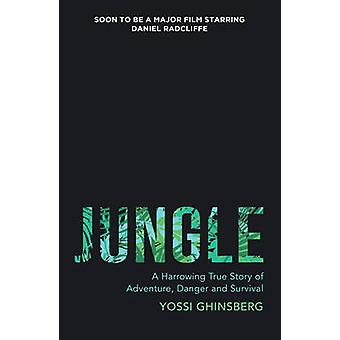 Jungle - A Harrowing True Story of Adventure - Danger and Survival by