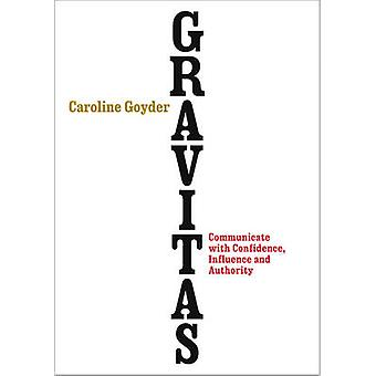 Gravitas - Communicate with Confidence - Influence and Authority by Ca