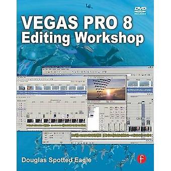 Vegas Pro 8 edycji warsztatów przez Douglas Spotted Eagle - 9780240810461