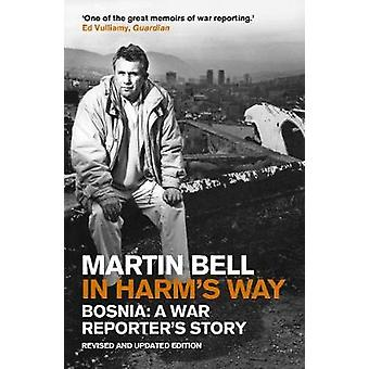 In Harm's Way - Bosnia - A War Reporter's Story by Martin Bell - 978184