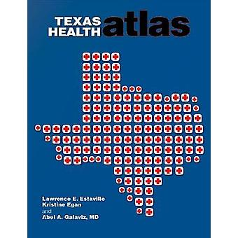 Texas gezondheid Atlas door Lawrence E. Estaville - Kristine Egan - Abel Ga