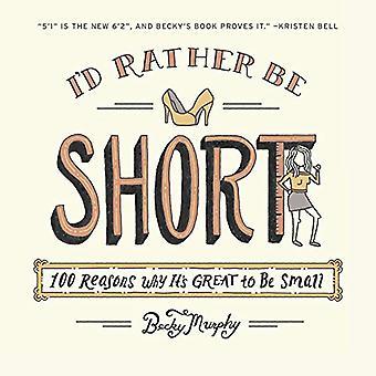 Je serais plutôt courte: 100 raisons pourquoi c'est génial d'être petit