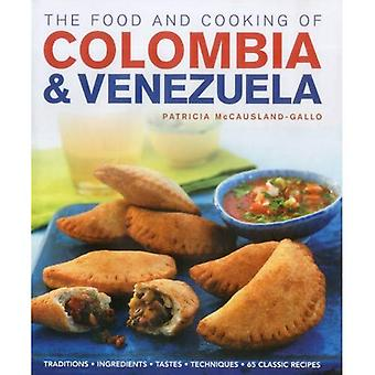 The Food and Cooking of Colombia and Venezuela: Traditions, Ingredients, Tastes, Techniques : 65 Classic Recipes