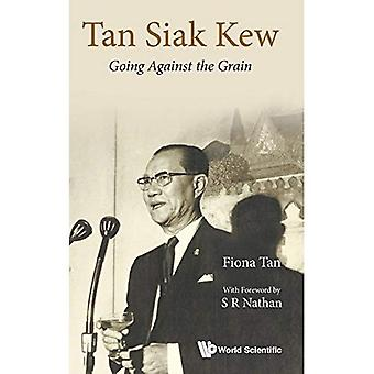 Tan Siak Kew: Gaan tegen de korrel
