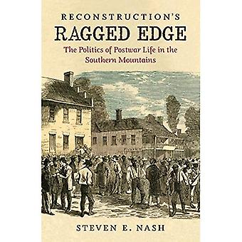 Reconstruction's Ragged Edge: The Politics of Postwar Life in the Southern Mountains (Civil War America)