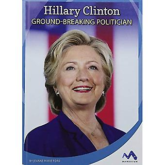Hillary Clinton: Ground-Breaking Politician (Influential First Ladies)