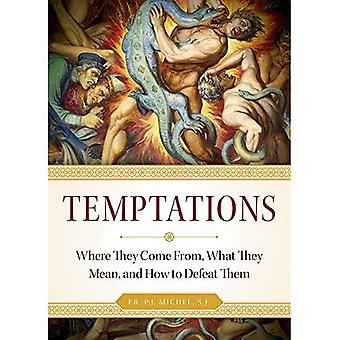 Temptations: Where They Come From, What They Mean,� and How to Defeat Them