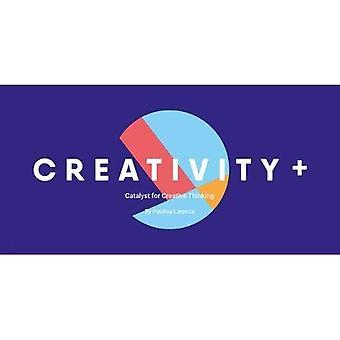 Creativity+: The Catalyst for Creative Thinking