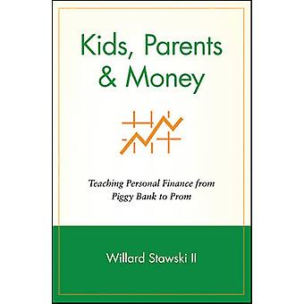 Kids Parents  Money Teaching Personal Finance from Piggy Bank to Prom by Stawski & William S.