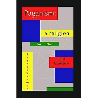 Paganism A Religion For The 21st Century by Shanddaramon