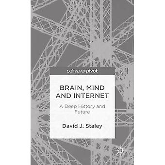 Brain Mind and Internet A Deep History and Future by Staley & David J.