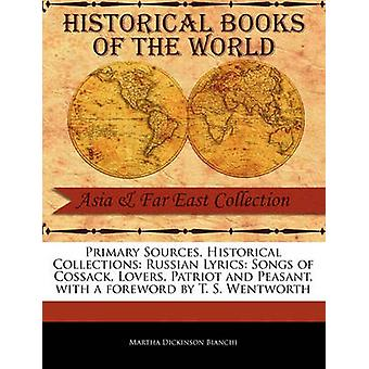 Primary Sources Historical Collections Russian Lyrics Songs of Cossack Lovers Patriot and Peasant with a foreword by T. S. Wentworth by Bianchi & Martha Dickinson