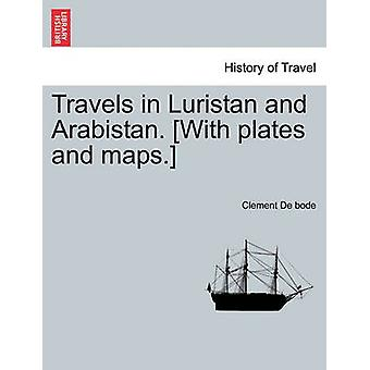 Travels in Luristan and Arabistan. With plates and maps. by De bode & Clement