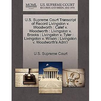 U.S. Supreme Court Transcript of Record Livingston v. Woodworth  Calef v. Woodworth  Livingston v. Brooks  Livingston v. Tyler  Livingston v. Wilson  Livingston v. Woodworths Admr by U.S. Supreme Court