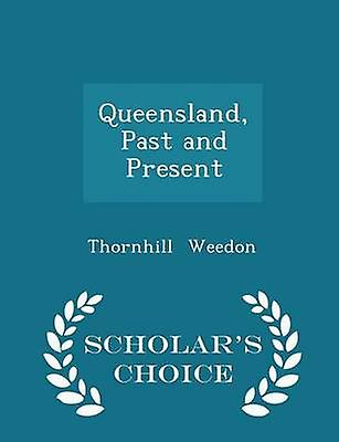 Queensland Past and Present  Scholars Choice Edition by Weedon & Thornhill