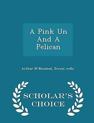 A Pink Un And A Pelican  Scholars Choice Edition by Binstead & Arthur M
