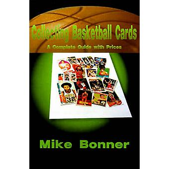 Collecting Basketball Cards A Complete Guide with Prices by Bonner & Mike