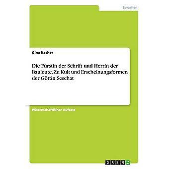 Die Frstin der Schrift und Herrin der Bauleute. Zu Kult und Erscheinungsformen der Gttin Seschat by Kacher & Gina