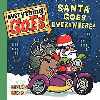 Everything Goes - Santa Goes Everywhere! by Brian Biggs - Brian Biggs
