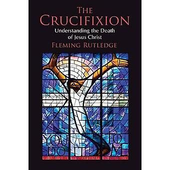 The Crucifixion - Understanding the Death of Jesus Christ by Fleming R