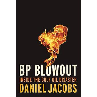 BP Blowout - Inside the Gulf Oil Disaster by Daniel Jacobs - 978081572