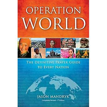 Operation World - The Definitive Prayer Guide to Every Nation by Jason
