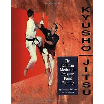 Kyusho-Jitsu - the Dillman Method of Pressure Point Fighting by George