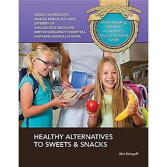 Healthy Alternatives to Sweets & Snacks by Kim Etingoff - 97814222287