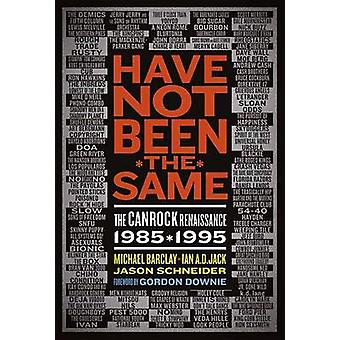 Have Not Been The Same - The CanRock Renaissance 1985-1995 by Jason Sc