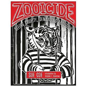 Zooicide - Seeing Cruelty - Demanding Abolition by Sue Coe - 978184935