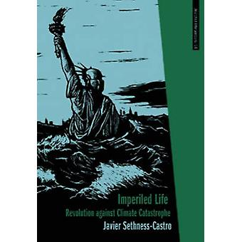 Imperiled Life - Revolution Against Climate Catastrophe by Javier Seth