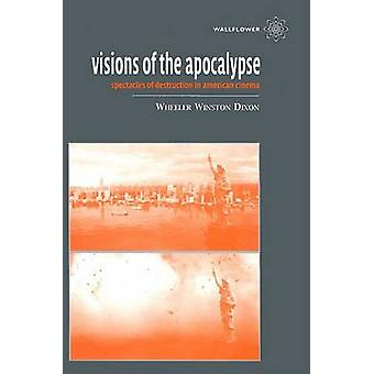 Visions of the Apocalypse - Spectacles of Destruction in American Cine